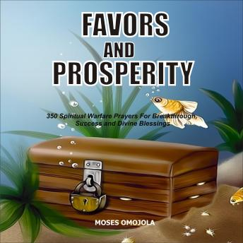 Favors And Prosperity: 350 Spiritual Warfare Prayers For Breakthrough, Success And Divine Blessings, Moses Omojola