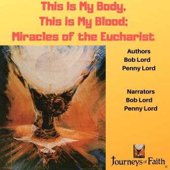 This Is My Body, This Is My Blood: Miracles of the Eucharist