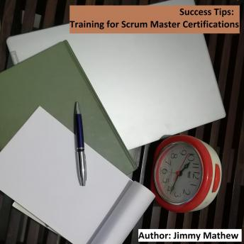 Download Success Tips: Training for Scrum Master Certifications: Detailed Training and Preparation for professionals appearing for Scrum Master Certification Assessments by Jimmy Mathew