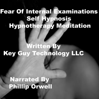 Fear Of Internal Examinations Self Hypnosis Hypnotherapy Meditation, Key Guy Technology Llc