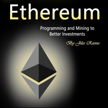 Download Ethereum: Programming and Mining to Better Investments by Jiles Reeves