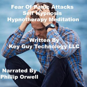 Fear Of Panic Attacks Self Hypnosis Hypnotherapy Meditation, Key Guy Technology Llc