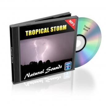 Tropical Storm - Relaxation Music and Sounds: Natural Sounds Collection Volume 10, Empowered Living