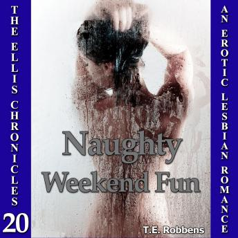 Naughty Weekend Fun: An Erotic Lesbian Romance (The Ellis Chronicles - book 20)