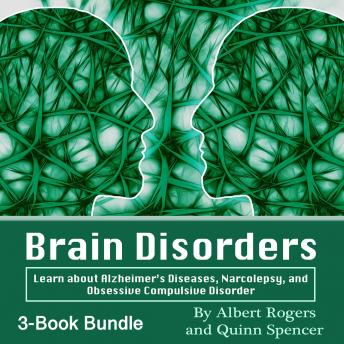 Brain Disorders: Learn about Alzheimer's Diseases, Narcolepsy, and Obsessive Compulsive Disorder