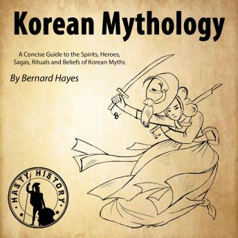 Download Korean Mythology: A Concise Guide to the Gods, Heroes, Sagas, Rituals and Beliefs of Korean Myths by Bernard Hayes