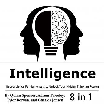 Intelligence: Neuroscience Fundamentals to Unlock Your Hidden Thinking Powers