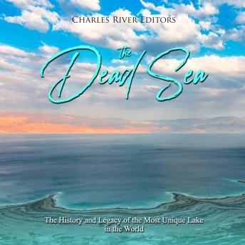 Download Dead Sea, The: The History and Legacy of the Most Unique Lake in the World by Charles River Editors