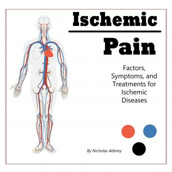 Download Ischemic Pain: Factors, Symptoms, and Treatments for Ischemic Diseases by Nicholas Abbrey