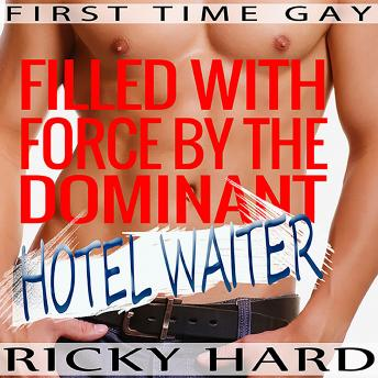 Filled with Force by the Dominant Hotel Waiter: First Time Gay