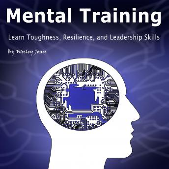 Mental Toughness: Learn Toughness, Resilience, and Leadership Skills