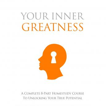 Your Inner Greatness - A Complete Course to Unlocking Your True Potential, Empowered Living