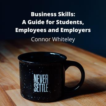 Business Skills: How to Survive in The Business World?: A Guide for Students, Employees and Employers