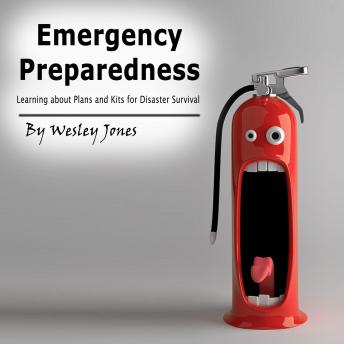 Emergency Preparedness: Learning About Plans and Kits for Disaster Survival