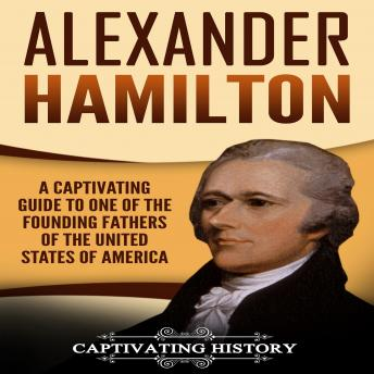 Download Alexander Hamilton: A Captivating Guide to One of the Founding Fathers of the United States of America by Captivating History