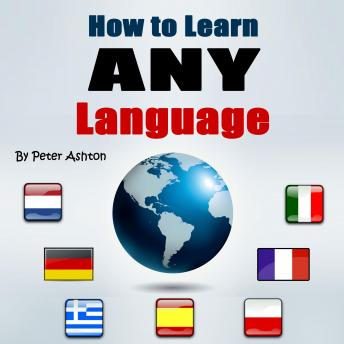 How to Learn Any Language: Fast and Smart Methods to Speed Up Your Language Learning, Peter Ashton
