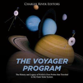 Voyager Program, The: The History and Legacy of NASA's First Probes that Traveled to the Outer Solar System, Charles River Editors