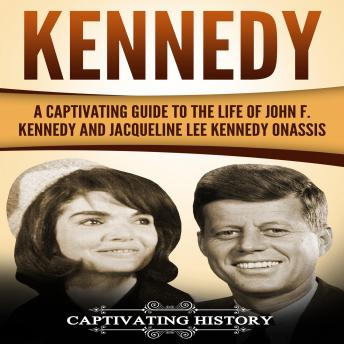 Download Kennedy: A Captivating Guide to the Life of John F. Kennedy and Jacqueline Lee Kennedy Onassis by Captivating History