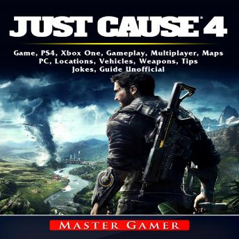 Download Just Cause 4 Game, PS4, Xbox One, Gameplay, Multiplayer, Maps, PC, Locations, Vehicles, Weapons, Tips, Jokes, Guide Unofficial by Master Gamer