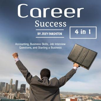 Career Success: Accounting, Business Skills, Job Interview Questions and Starting a Business