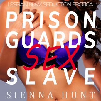 Prison Guards Sex Slave: Lesbian BDSM Seduction Erotica