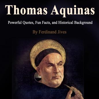 Thomas Aquinas: Powerful Quotes, Fun Facts, and Historical Background, Ferdinand Jives
