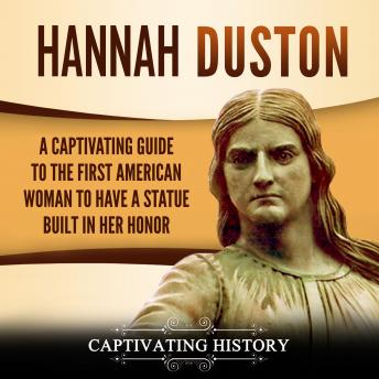 Download Hannah Duston: A Captivating Guide to the First American Woman to Have a Statue Built in Her Honor by Captivating History
