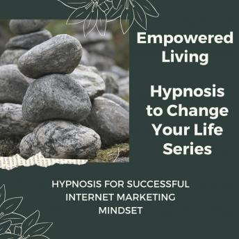 Hypnosis for Successful Internet Marketing Mindset: Rewire Your Mindset And Get Fast Results With Hypnosis!