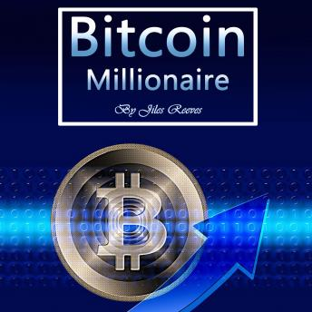 Download Bitcoin Millionaire: Cryptocurrency Investing Strategies from the Rich by Jiles Reeves