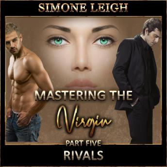 Rivals - 'Mastering the Virgin' Part Five: A BDSM Ménage Erotic Romance