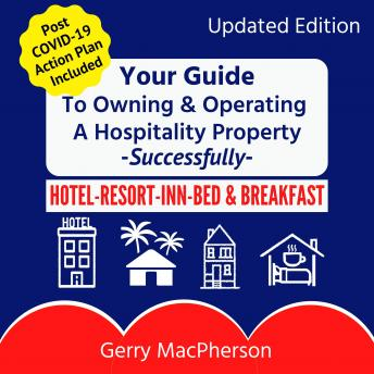 Your Full Guide to Owning & Operating a Hospitality Property - Successfully: Independent Hotel, Resort, Inn or Bed & Breakfast, Audio book by Gerry Macpherson