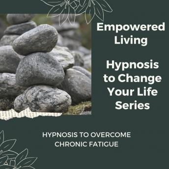Hypnosis to Overcome Chronic Fatigue: Rewire Your Mindset And Get Fast Results With Hypnosis!