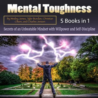 Mental Toughness: Secrets of an Unbeatable Mindset with Willpower and Self-Discipline