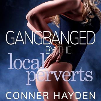 Gangbanged by the Local Perverts