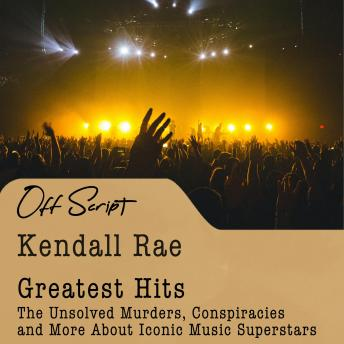 Greatest Hits: The Unsolved Murders, Conspiracies and More About Iconic Music Superstars