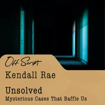 Download Unsolved: Mysterious Cases That Baffle Us by Kendall Rae