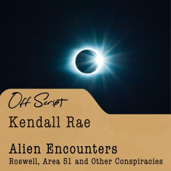 Alien Encounters: Roswell, Area 51 and Other Conspiracies, Kendall Rae