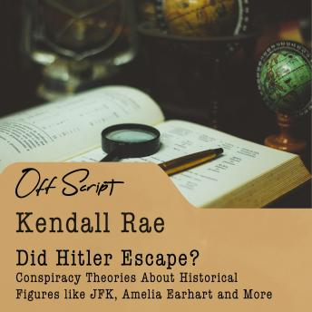 Did Hitler Escape?: Conspiracy Theories About Historical Figures like JFK, Amelia Earhart and More