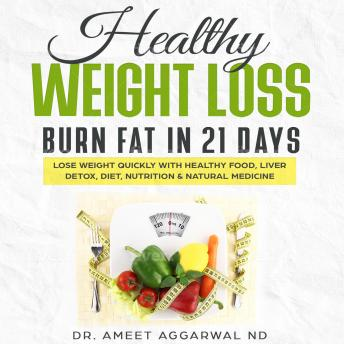 Healthy Weight Loss - Burn Fat in 21 Days: Lose Weight Quickly With Health Food, Liver Detox, Diet,