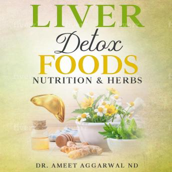 Liver Detox Foods Nutrition & Herbs: Diet, Foods & Natural Remedies for Liver Health, Leaky Gut, Wei
