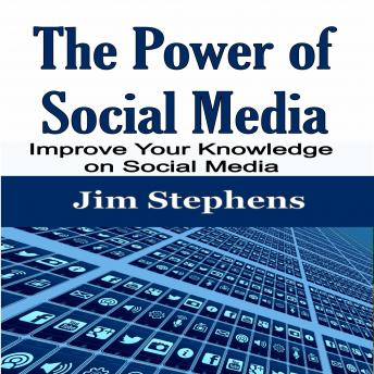 The Power of Social Media: Improve Your Knowledge on Social Media