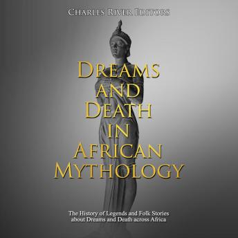 Download Dreams and Death in African Mythology: The History of Legends and Folk Stories about Dreams and Death across Africa by Charles River Editors