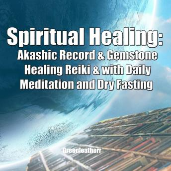 Spiritual Healing: Akashic Record & Gemstone Healing Reiki & with Daily Meditation  and Dry Fasting
