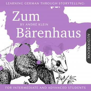 Learning German Through Storytelling: Zum Bärenhaus: A Detective Story For German Learners (for intermediate and advanced), André Klein
