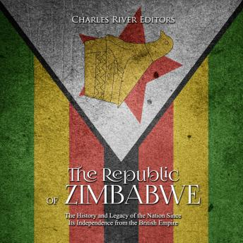 Download Republic of Zimbabwe, The: The History and Legacy of the Nation Since Its Independence from the British Empire by Charles River Editors