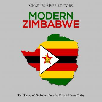 Download Modern Zimbabwe: The History of Zimbabwe from the Colonial Era to Today by Charles River Editors