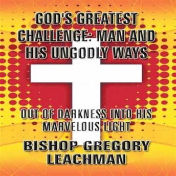 God's Greatest Challenge: Man and His Ungodly Ways: Out of Darkness Into His Marvelous Light