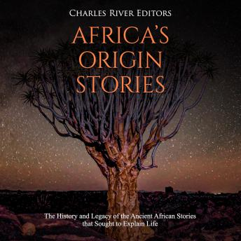 Download Africa's Origin Stories: The History and Legacy of the Ancient African Stories that Sought to Explain Life by Charles River Editors