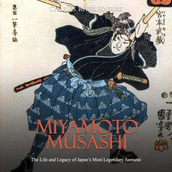 Miyamoto Musashi: The Life and Legacy of Japan's Most Legendary Samurai