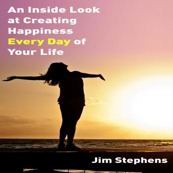 An Inside Look at Creating Happiness Every Day of Your Life